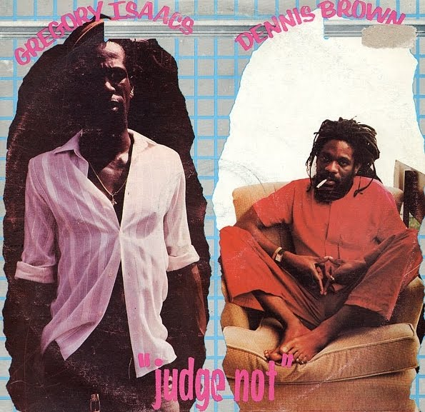 Gregory Isaacs & Dennis Brown - Judge Not (Music works)